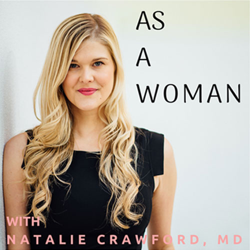 As a Woman podcast with natlie crawford md