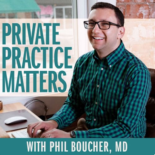 Private Practice Matters Podcast with phil boucher md